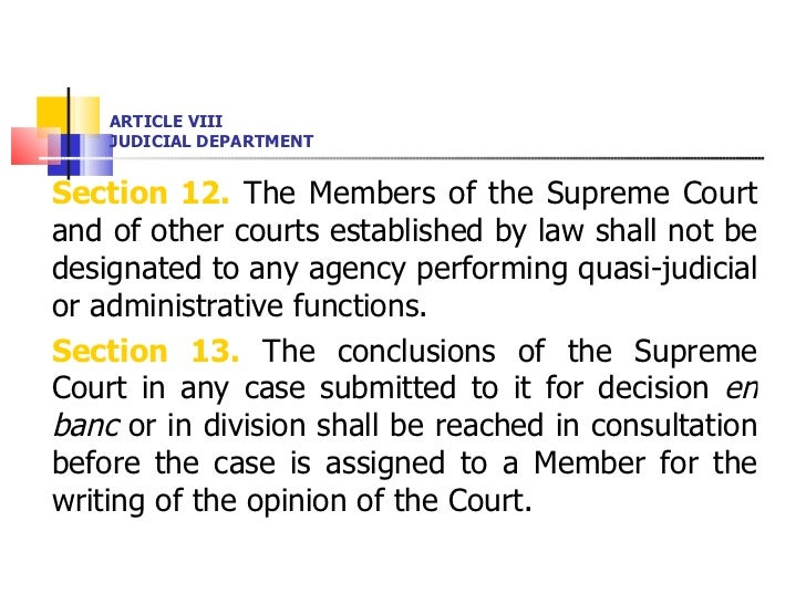ARTICLE VIII JUDICIAL DEPARTMENT <ul><li>Section 12.  The Members of the Supreme Court and of other courts established by ...