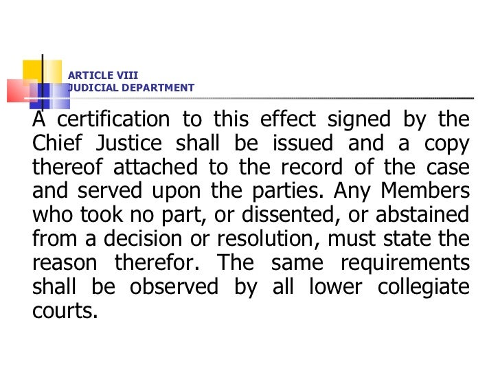 ARTICLE VIII JUDICIAL DEPARTMENT <ul><li>A certification to this effect signed by the Chief Justice shall be issued and a ...