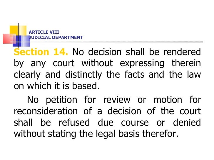 ARTICLE VIII JUDICIAL DEPARTMENT <ul><li>Section 14.  No decision shall be rendered by any court without expressing therei...