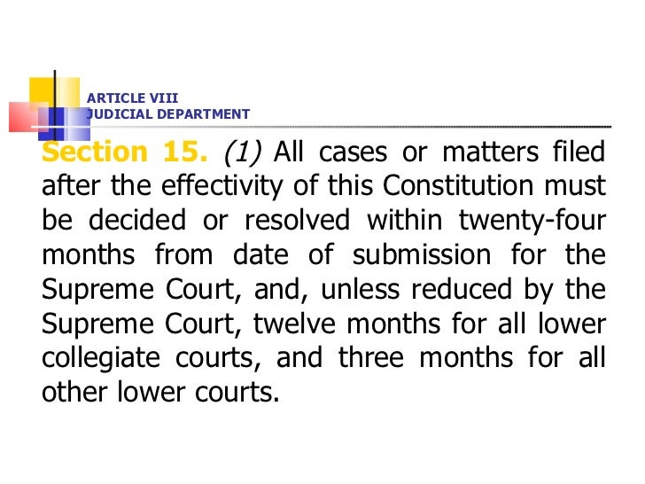 ARTICLE VIII JUDICIAL DEPARTMENT <ul><li>Section 15.   (1)  All cases or matters filed after the effectivity of this Const...