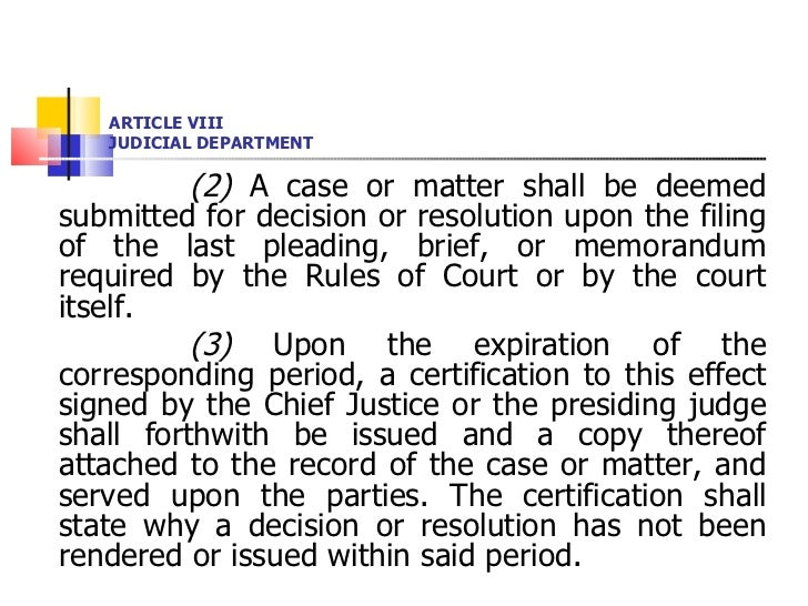 ARTICLE VIII JUDICIAL DEPARTMENT <ul><li>(2)  A case or matter shall be deemed submitted for decision or resolution upon t...