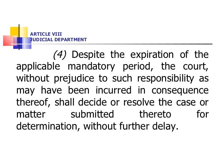 ARTICLE VIII JUDICIAL DEPARTMENT <ul><li>(4)  Despite the expiration of the applicable mandatory period, the court, withou...