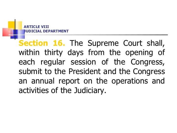 ARTICLE VIII JUDICIAL DEPARTMENT <ul><li>Section 16.  The Supreme Court shall, within thirty days from the opening of each...