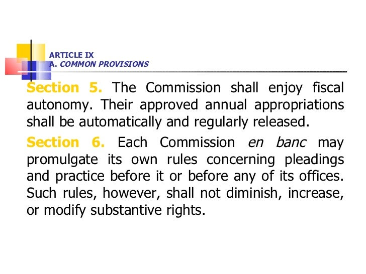 ARTICLE IX A.  COMMON PROVISIONS <ul><li>Section 5.  The Commission shall enjoy fiscal autonomy. Their approved annual app...