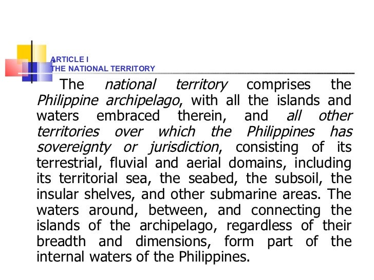 . <ul><li>The  national territory  comprises the  Philippine archipelago , with all the islands and waters embraced ther...