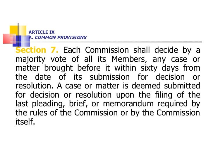 ARTICLE IX A.  COMMON PROVISIONS <ul><li>Section 7.  Each Commission shall decide by a majority vote of all its Members, a...
