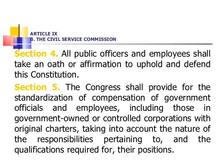 ARTICLE IX B. THE CIVIL SERVICE COMMISSION <ul><li>Section 4.  All public officers and employees shall take an oath or aff...