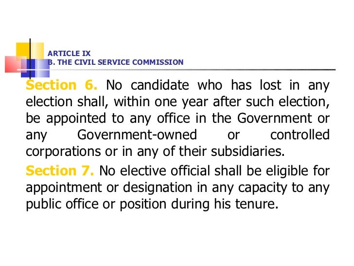 ARTICLE IX B. THE CIVIL SERVICE COMMISSION <ul><li>Section 6.  No candidate who has lost in any election shall, within one...