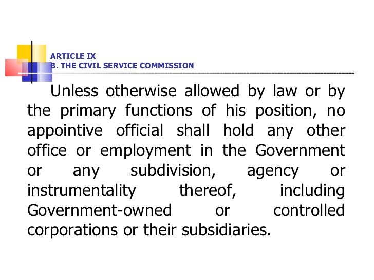 ARTICLE IX B. THE CIVIL SERVICE COMMISSION <ul><li>Unless otherwise allowed by law or by the primary functions of his posi...