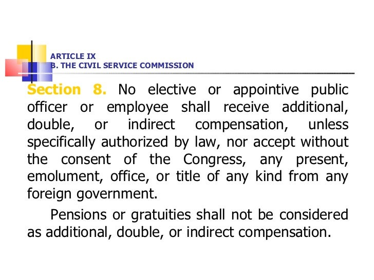 ARTICLE IX B. THE CIVIL SERVICE COMMISSION <ul><li>Section 8.  No elective or appointive public officer or employee shall ...