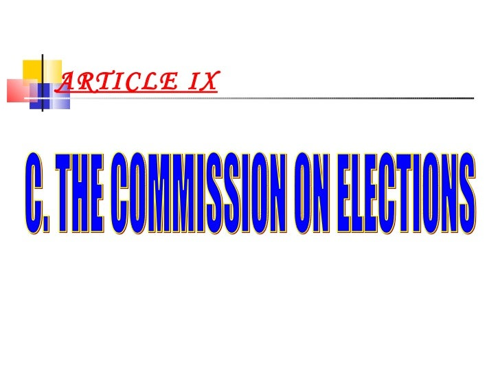 ARTICLE IX C. THE COMMISSION ON ELECTIONS