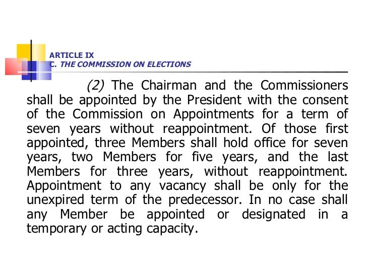 ARTICLE IX  C.  THE COMMISSION ON ELECTIONS <ul><li>(2)  The Chairman and the Commissioners shall be appointed by the Pres...