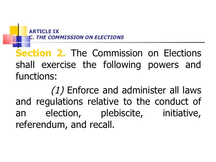 ARTICLE IX  C.  THE COMMISSION ON ELECTIONS <ul><li>Section 2.  The Commission on Elections shall exercise the following p...
