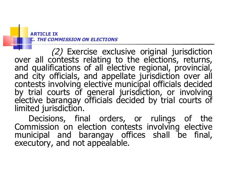 ARTICLE IX  C.  THE COMMISSION ON ELECTIONS <ul><li>(2)  Exercise exclusive original jurisdiction over all contests relati...