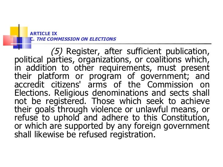ARTICLE IX  C.  THE COMMISSION ON ELECTIONS <ul><li>(5)  Register, after sufficient publication, political parties, organi...