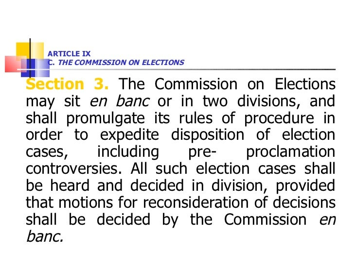 ARTICLE IX  C.  THE COMMISSION ON ELECTIONS <ul><li>Section 3.  The Commission on Elections may sit  en banc  or in two di...