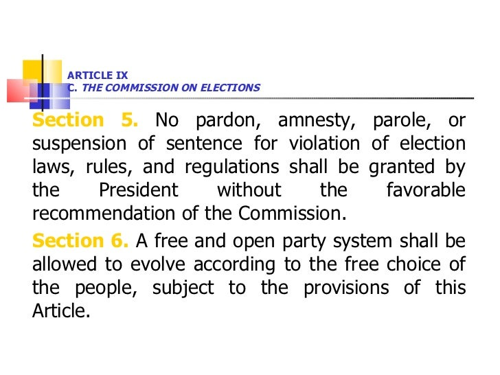 ARTICLE IX  C.  THE COMMISSION ON ELECTIONS <ul><li>Section 5.  No pardon, amnesty, parole, or suspension of sentence for ...
