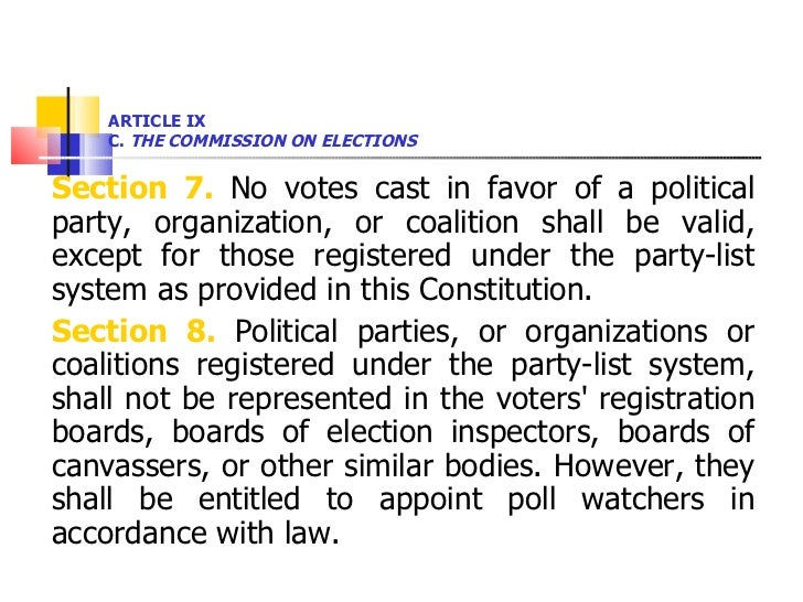 ARTICLE IX  C.  THE COMMISSION ON ELECTIONS <ul><li>Section 7.  No votes cast in favor of a political party, organization,...