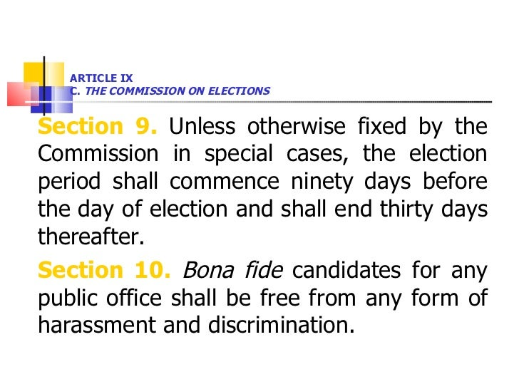ARTICLE IX  C.  THE COMMISSION ON ELECTIONS <ul><li>Section 9.  Unless otherwise fixed by the Commission in special cases,...