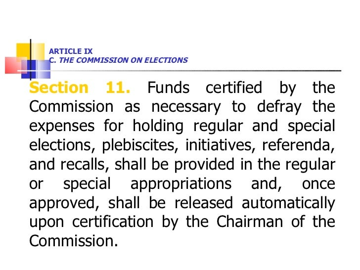 ARTICLE IX  C.  THE COMMISSION ON ELECTIONS <ul><li>Section 11.  Funds certified by the Commission as necessary to defray ...