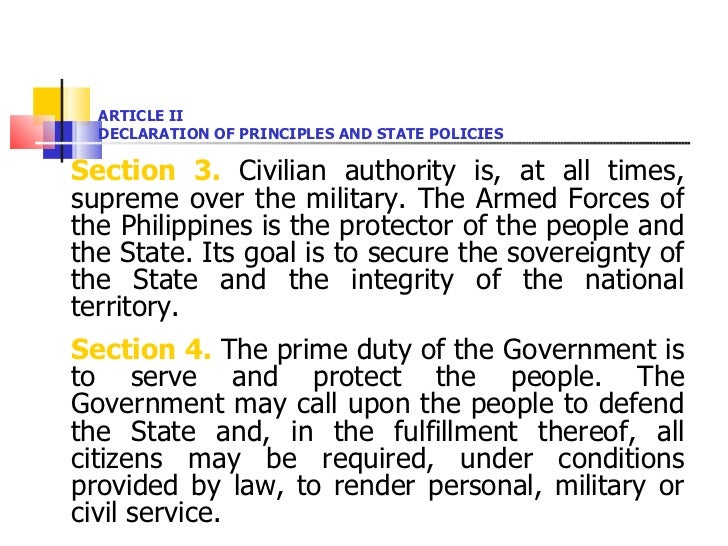 ARTICLE II DECLARATION OF PRINCIPLES AND STATE POLICIES <ul><li>Section 3.  Civilian authority is, at all times, supreme o...