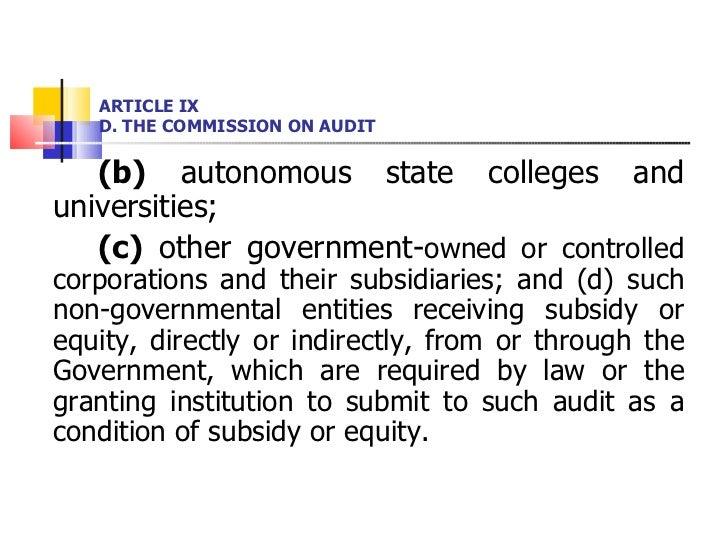 ARTICLE IX D. THE COMMISSION ON AUDIT <ul><li>(b)  autonomous state colleges and universities;  </li></ul><ul><li>(c)  oth...