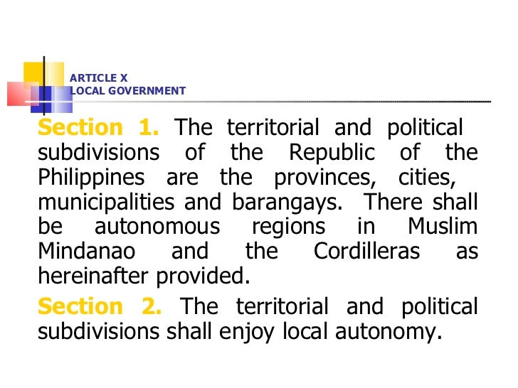 ARTICLE X LOCAL GOVERNMENT <ul><li>Section 1.  The territorial and political  subdivisions of the Republic of the Philippi...