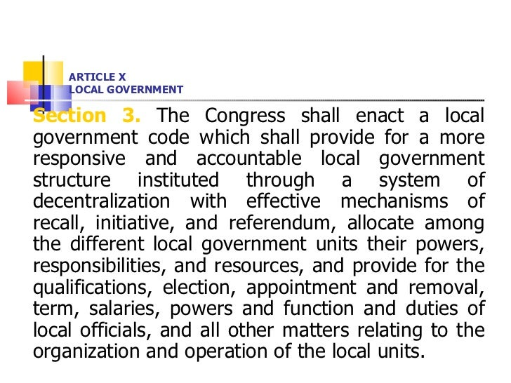 ARTICLE X LOCAL GOVERNMENT <ul><li>Section 3.  The Congress shall enact a local government code which shall provide for a ...