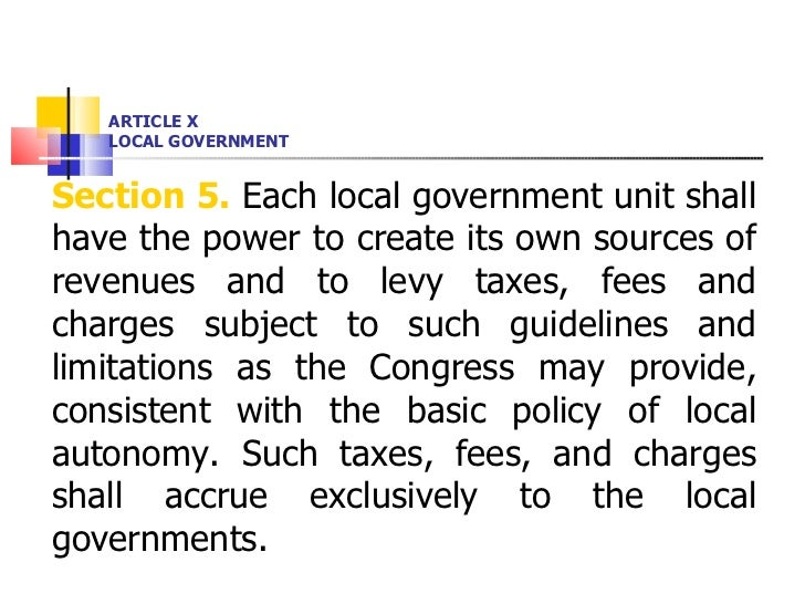 ARTICLE X LOCAL GOVERNMENT <ul><li>Section 5.  Each local government unit shall have the power to create its own sources o...