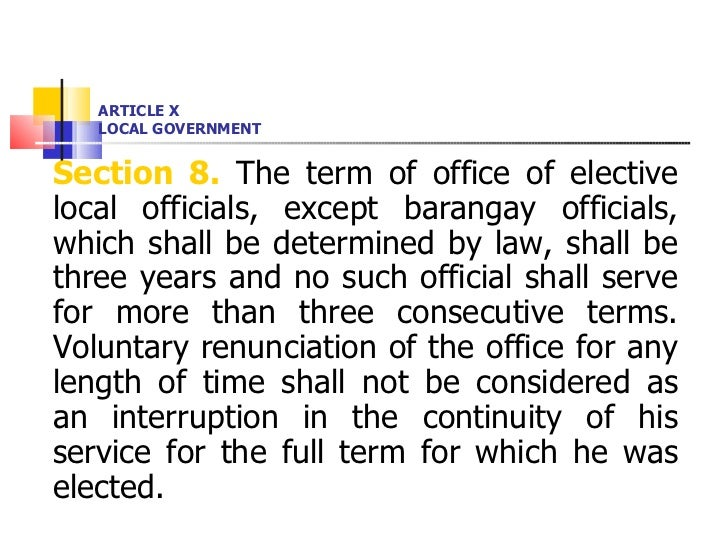 ARTICLE X LOCAL GOVERNMENT <ul><li>Section 8.  The term of office of elective local officials, except barangay officials, ...