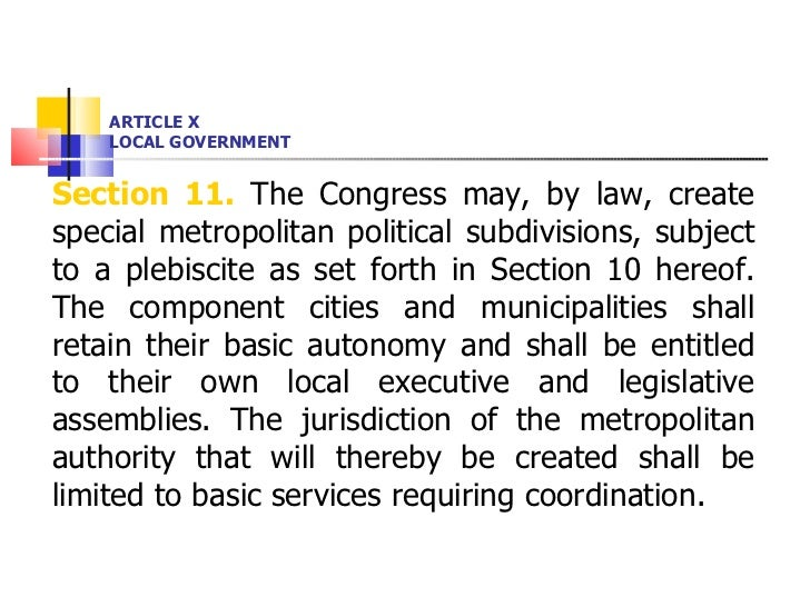 ARTICLE X LOCAL GOVERNMENT <ul><li>Section 11.  The Congress may, by law, create special metropolitan political subdivisio...