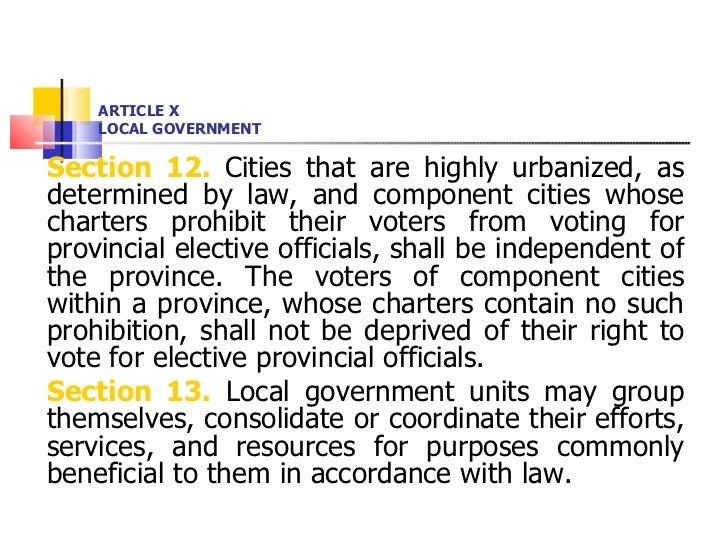 ARTICLE X LOCAL GOVERNMENT <ul><li>Section 12.  Cities that are highly urbanized, as determined by law, and component citi...