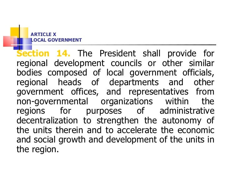 ARTICLE X LOCAL GOVERNMENT <ul><li>Section 14.  The President shall provide for regional development councils or other sim...
