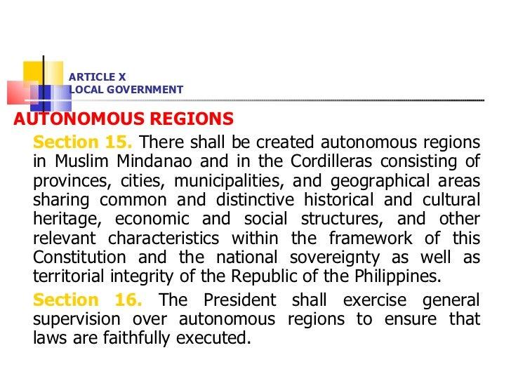 ARTICLE X LOCAL GOVERNMENT <ul><li>AUTONOMOUS REGIONS </li></ul><ul><li>Section 15.  There shall be created autonomous reg...