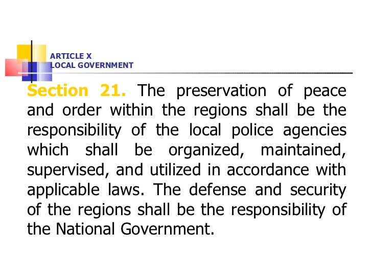 ARTICLE X LOCAL GOVERNMENT <ul><li>Section 21.  The preservation of peace and order within the regions shall be the respon...