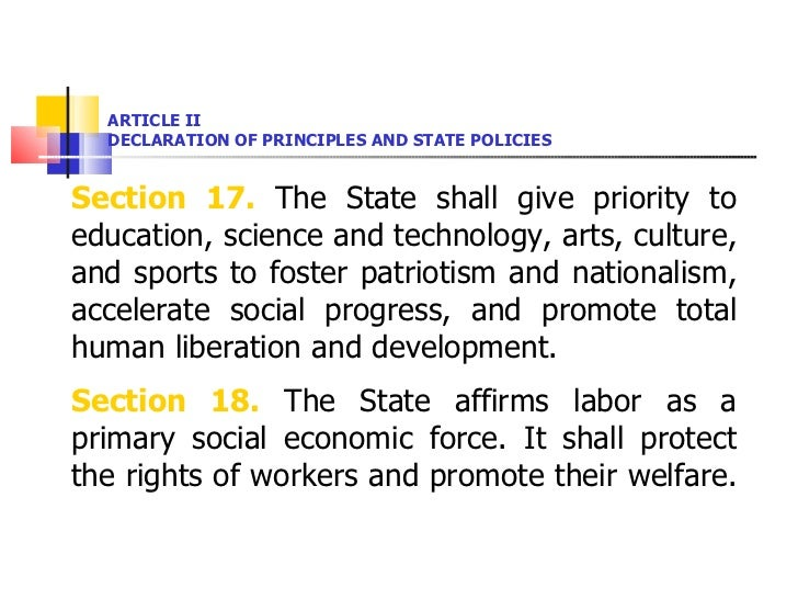ARTICLE II DECLARATION OF PRINCIPLES AND STATE POLICIES <ul><li>Section 17.  The State shall give priority to education, s...