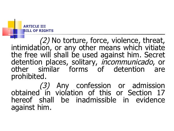<ul><li>(2)  No torture, force, violence, threat, intimidation, or any other means which vitiate the free will shall be us...