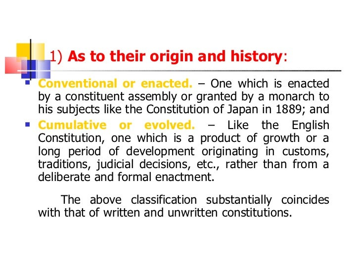 1)  As to their origin and history : <ul><li>Conventional or enacted.  – One which is enacted by a constituent assembly or...