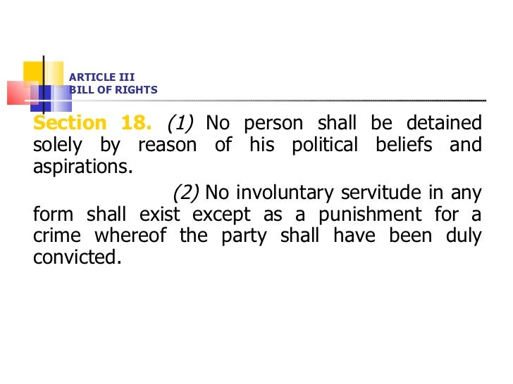 ARTICLE III BILL OF RIGHTS <ul><li>Section 18.   (1)  No person shall be detained solely by reason of his political belief...