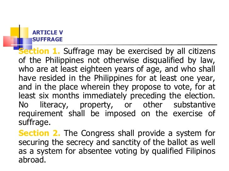 ARTICLE V SUFFRAGE <ul><li>Section 1.  Suffrage may be exercised by all citizens of the Philippines not otherwise disquali...