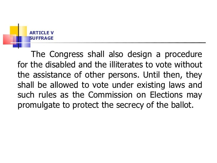 ARTICLE V SUFFRAGE <ul><li>The Congress shall also design a procedure for the disabled and the illiterates to vote without...