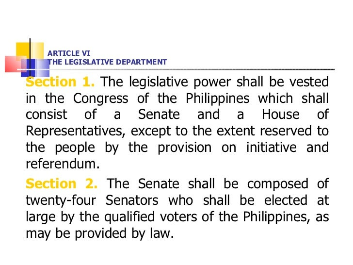 ARTICLE VI THE LEGISLATIVE DEPARTMENT <ul><li>Section 1.  The legislative power shall be vested in the Congress of the Phi...