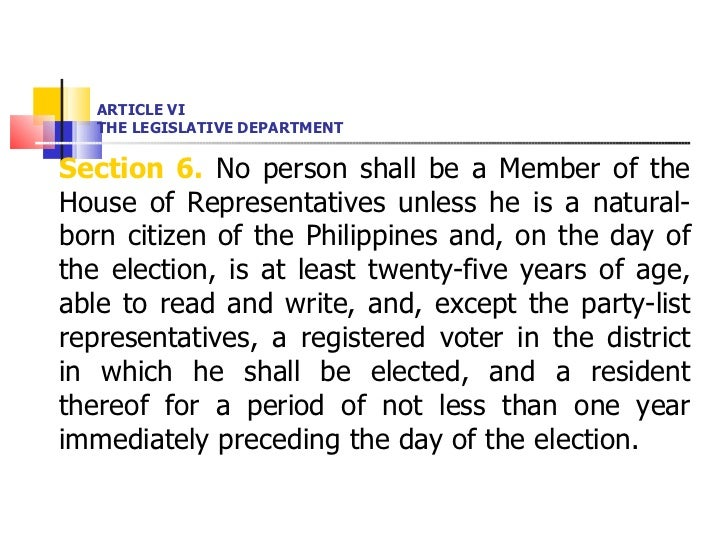 ARTICLE VI THE LEGISLATIVE DEPARTMENT <ul><li>Section 6.  No person shall be a Member of the House of Representatives unle...