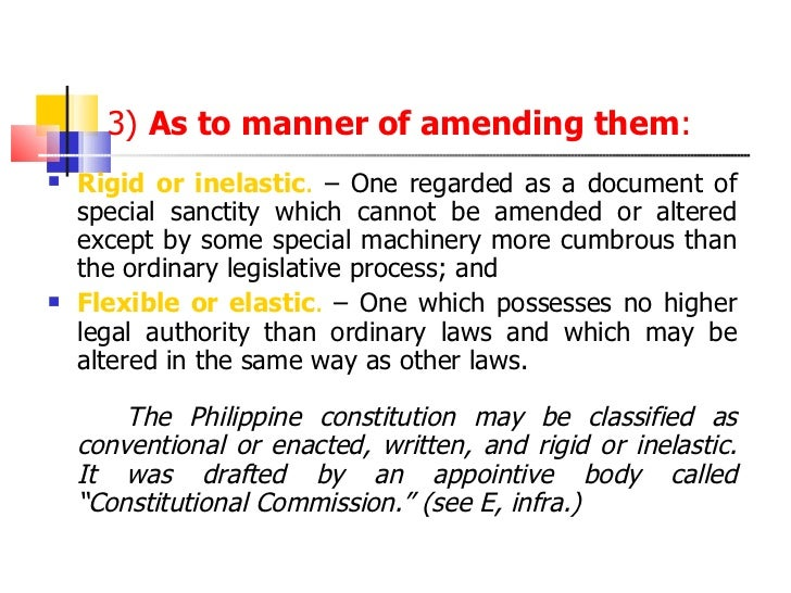 3)  As to manner of amending them : <ul><li>Rigid or inelastic .  – One regarded as a document of special sanctity which c...