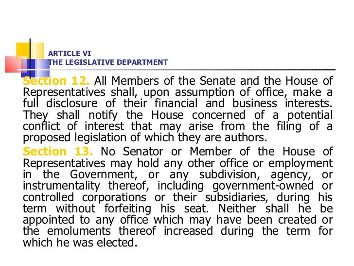 ARTICLE VI THE LEGISLATIVE DEPARTMENT <ul><li>Section 12.  All Members of the Senate and the House of Representatives shal...