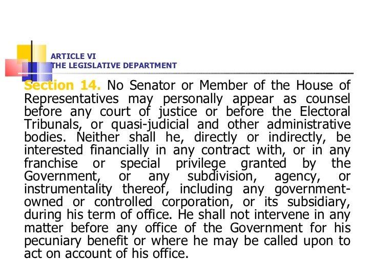 ARTICLE VI THE LEGISLATIVE DEPARTMENT <ul><li>Section 14.  No Senator or Member of the House of Representatives may person...