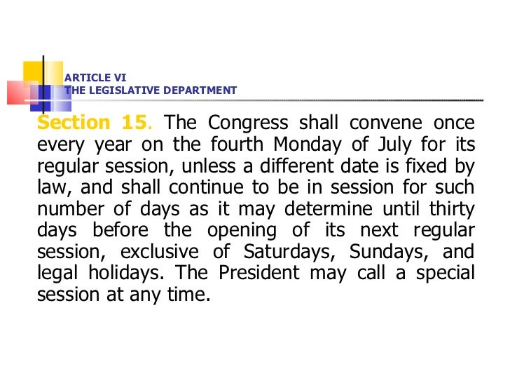 ARTICLE VI THE LEGISLATIVE DEPARTMENT <ul><li>Section 15 .  The Congress shall convene once every year on the fourth Monda...