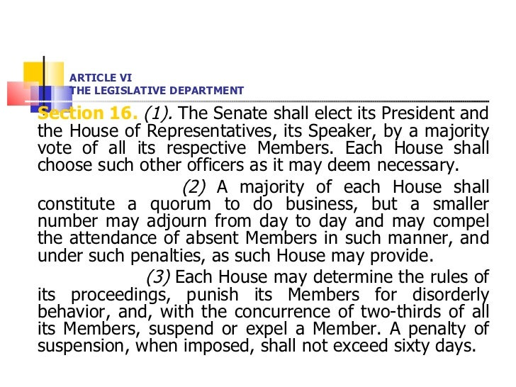 ARTICLE VI THE LEGISLATIVE DEPARTMENT <ul><li>Section 16.   (1).  The Senate shall elect its President and the House of Re...