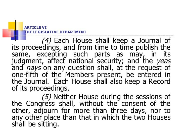ARTICLE VI THE LEGISLATIVE DEPARTMENT <ul><li>(4)  Each House shall keep a Journal of its proceedings, and from time to ti...