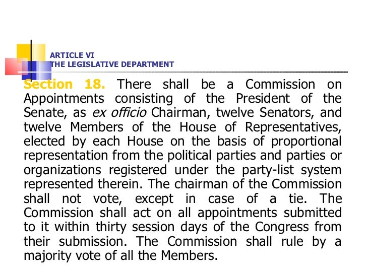 ARTICLE VI THE LEGISLATIVE DEPARTMENT <ul><li>Section 18.  There shall be a Commission on Appointments consisting of the P...